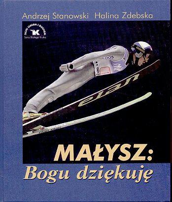 Malysz.Bogu .dziekuje Andrzej.Stanowski Halina.Zdebska - Książki o skokach narciarskich